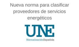 Norma UNE 216701 de Proveedores de Servicios Energéticos
