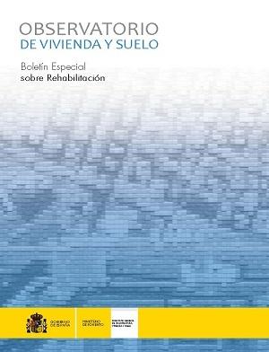 Observatorio de Vivienda y Suelo. Boletín Especial sobre Rehabilitación