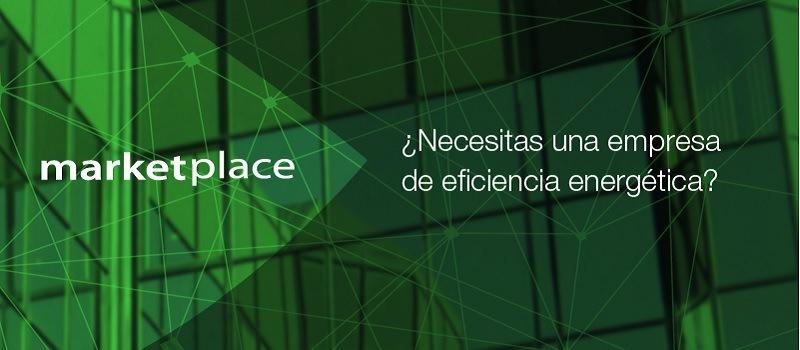 Market Place: necesitas una empresa de eficiencia energetica